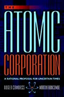 The Atomic Corporation: A Rational Proposal for Uncertain Times