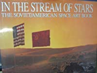 In the Stream of the Stars: Soviet/American Space Art Book