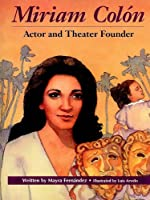 Miriam Colon: Actor and Theatre Founder (Beginning Biographies: Hispanic Americans)