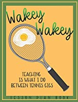 Lesson Plan Book Teaching is What I do Between Tennis Gigs with Wakey Wakey Tennis Racquet Cover: Teacher Lesson Plan Book for Tennis Fan or Player