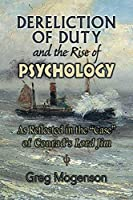 "Dereliction of Duty and the Rise of Psychology: As Reflected in the ""Case"" of Conrad's Lord Jim (ISPDI Monograph Series)"