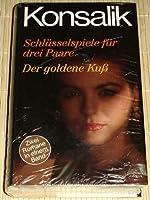 Schluesselspiele fuer drei Paare / Der goldene Kuss. Zwei Romane in einem Band