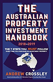 THE Australian Property Investment Handbook 2018/19: The 7 steps you must follow every time you purchase an investment property by [Crossley, Andrew]