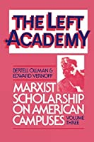 Left Academy: Marxist Scholarship on American Campuses