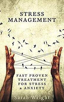 Stress Management: Fast Proven Treatment For Stress & Anxiety by [Wright, Sarah]
