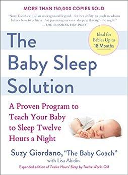 [Giordano, Suzy, Abidin, Lisa]のThe Baby Sleep Solution: A Proven Program to Teach Your Baby to Sleep Twelve Hours aNight