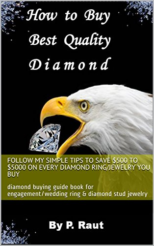 How to buy best quality diamond: diamond buying guide book for engagement/wedding ring & diamond stud jewelry (English Edition)