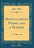 Miscellaneous Poems, and a Tragedy (Classic Reprint)