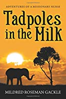 Tadpoles in the Milk: Adventures of a Missionary Nurse