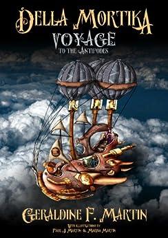 Della Mortika - Voyage to the Antipodes (Della Mortika Steampunk Adventures Book 1) by [Martin, Geraldine F.]