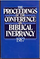 The Proceedings of the Conference on Biblical Inerrancy, 1987