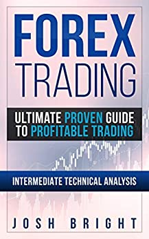 Forex Trading: Ultimate Proven Guide to Profitable Trading: Intermediate Technical Analysis by [Bright, Josh]