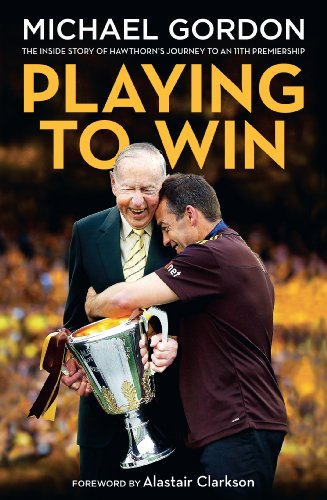Playing To Win: The Inside Story of Hawthorn's Journey to an 11th  Premiership