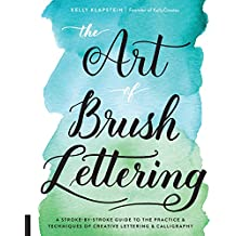 The Art of Brush Lettering: A Stroke-by-Stroke Guide to the Practice and Techniques of Creative Lettering and Calligraphy