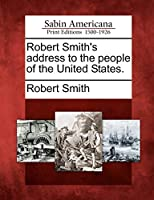 Robert Smith's Address to the People of the United States.