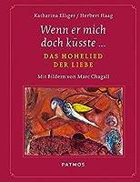 Wenn er mich doch kuesste...: Das Hohelied der Liebe - Mit Bildern von Marc Chagall