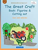 Brockhausen Craft Book Vol. 5 - The Great Craft Book: Figurine & Cutting Out: Cars and Vehicles
