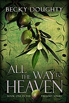 All the Way to Heaven (The Fallout Series Book 1) by [Doughty, Becky]