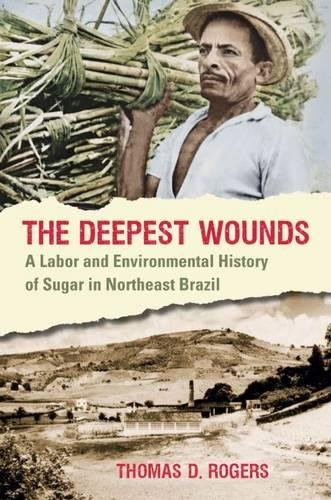 The Deepest Wounds: A Labor and Environmental History of Sugar in Northeast Brazil