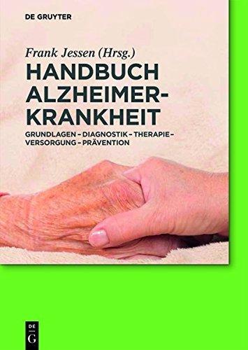 Handbuch Alzheimer-Krankheit: Grundlagen – Diagnostik – Therapie – Versorgung – Prävention
