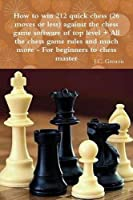 How to Win 212 Quick Chess (26 Moves or Less) Against the High Chess Software + All the Chess Rules and Much More