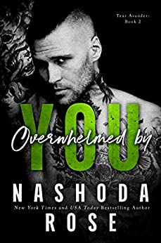 Overwhelmed by You (Tear Asunder Book 2) by [Rose, Nashoda]