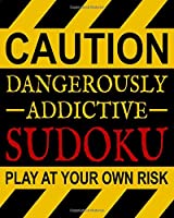 Dangerously Addictive Sudoku: 100 Large Print Easy Sudoku Puzzles (1 Huge Puzzle Per Page and Easy to Read Font) & Solutions (Dangerously Addictive Brain Game & Activity Book Series)