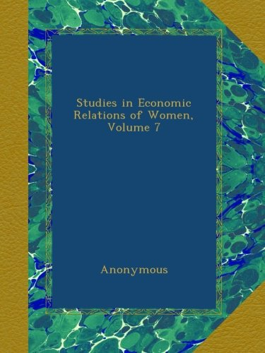 Download Studies in Economic Relations of Women, Volume 7 B00A0MJ13K