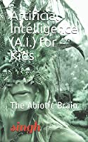 Artificial Intelligence (A.I.) for Kids: The Abiotic Brain