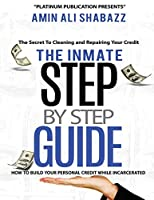The Inmate Step By Step Guide How To Build Your Presonal Credit While Incarcerated