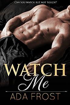 Watch Me by [Frost, Ada]