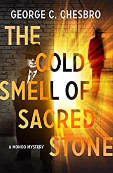 The Cold Smell of Sacred Stone (The Mongo Mysteries Book 6) by [Chesbro, George C.]