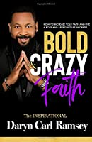 Bold & Crazy Faith: HOW TO INCREASE YOUR FAITH AND LIVE A BOLD AND ABUNDANT LIFE IN CHRIST