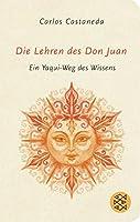 Die Lehren des Don Juan: Ein Yaqui-Weg des Wissens