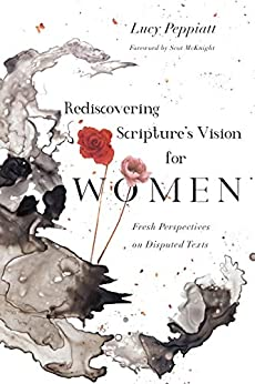 Rediscovering Scripture's Vision for Women: Fresh Perspectives on Disputed Texts by [Peppiatt, Lucy]