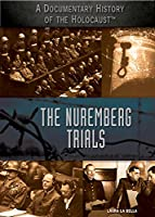 The Nuremberg Trials (A Documentary History of the Holocaust)