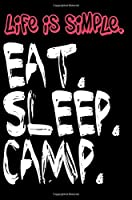 Life is Simple Eat Sleep Camp: Blank Lined Journal - Camping Journal for Campers