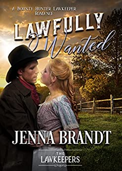 Lawfully Wanted: Inspirational Christian Historical (A Bounty Hunter Lawkeeper Romance) by [Brandt, Jenna, Lawkeepers, The]