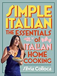 Simple Italian: The essentials of Italian home cooking
