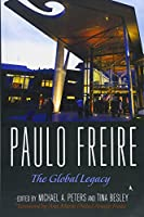 Paulo Freire: The Global Legacy (Counterpoints: Studies in the Postmodern Theory of Education)
