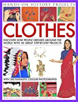 Hands-On History Projects: Clothes: Discover How People Dressed Around the World With 30 Great Step-by-Step Projects