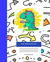 Wide Ruled Notebook Composition Book: Cute Dinosaur Notebook Journal Jurassic Era |  Blank Workbook for Boys Teens Kids Students for Home School College for Writing Notes. Series 1