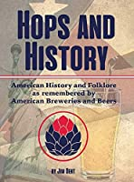Hops and History: American History and Folklore as Remembered by American Breweries and Beers