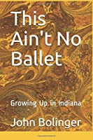 This Ain't No Ballet: Growing Up in Indiana
