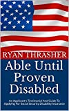 Able Until Proven Disabled: An Applicant's Testimony And Guide To Applying For Social Security Disability Insurance (English Edition)