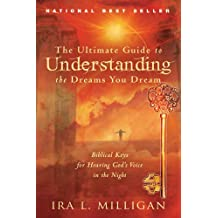 The Ultimate Guide to Understanding the Dreams You Dream: Biblical Keys for Hearing God's Voice in the Night