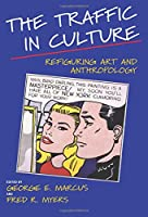 The Traffic in Culture: Refiguring Art and Anthropology
