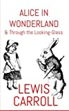 Alice in Wonderland: & Through the Looking-glass