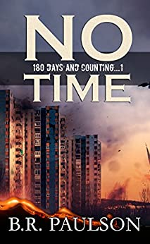 No Time: an apocalyptic survival thriller (180 Days and Counting... Series) by [Paulson, B.R.]