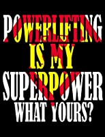 Powerlifting is My Superpower. What Yours?: Weightlifting Powerlifting Gym Training Tracking Book Bodybuilding Powerlifting Strongman Weightlifting Strength Training Weight Training Strength Building Muscle Building Powerlifting Lover For Powerlifter 2020